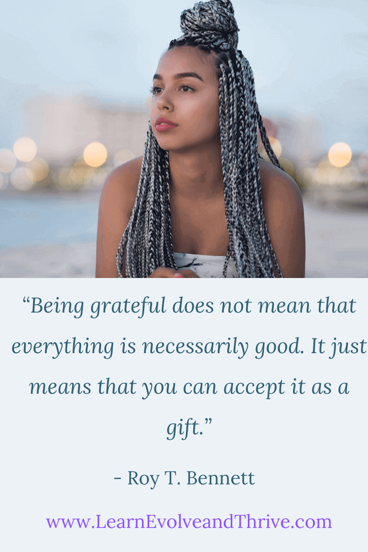 Being grateful does not mean that everything is necessarily good Roy Bennett Quote