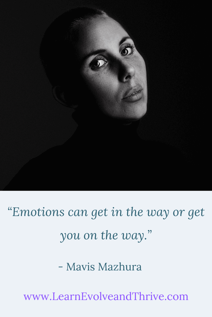 Emotions can get in the way or get you on the way Mavis Mazhura Quote