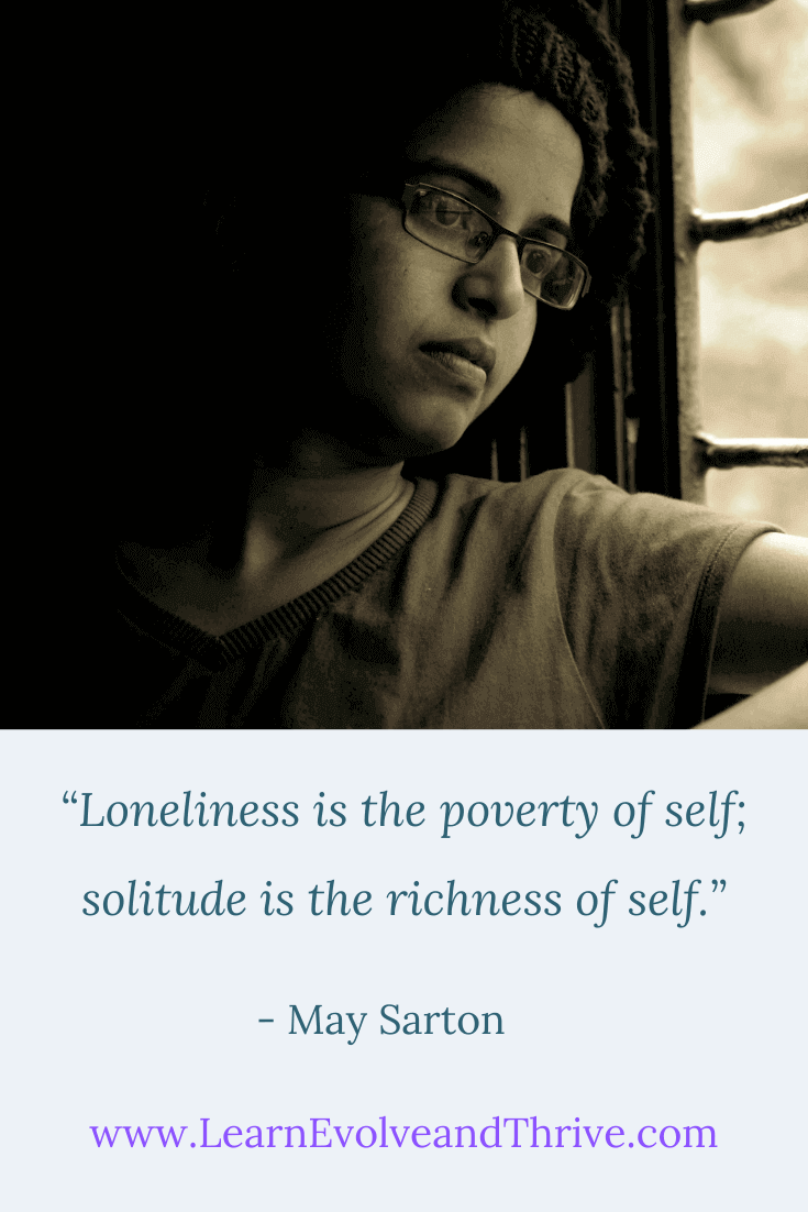 Loneliness is the poverty of self solitude is the richness of self May Sarton Quote
