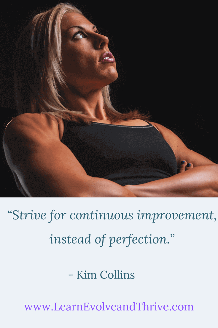Strive for continuous improvement instead of perfection Kim Collins Quote