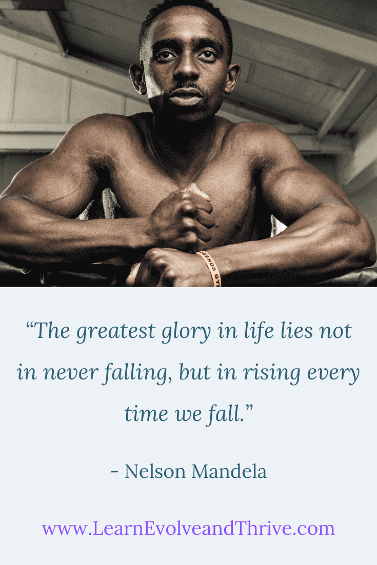 The greatest glory in life lies not in never failing but in rising every time we fall Nelson Mandela Quote