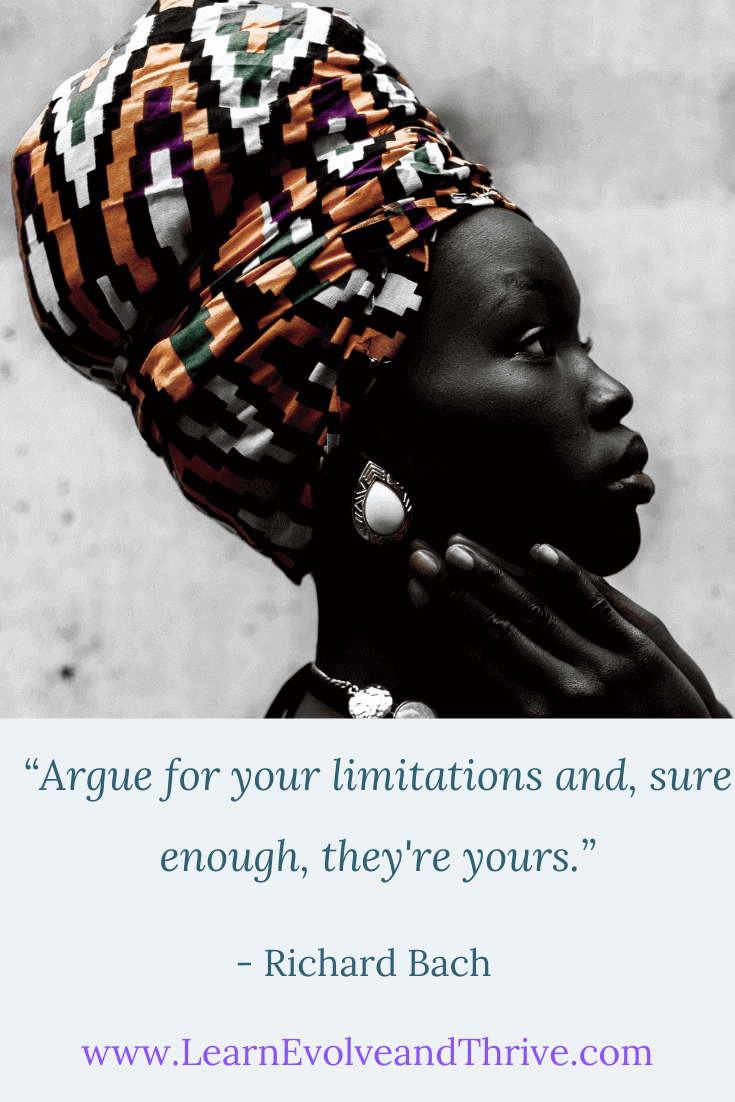 Argue for your limitations and sure enough they are yours Richard Bach Quote