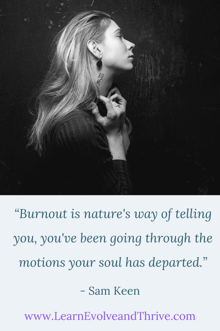 Burnout is nature's way of telling you, you've been going through the motions your soul has departed Sam Keen Quote
