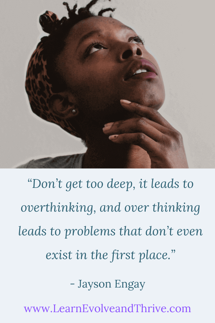 Don't think too deep it leads to overthinking Jayson Engay Quote