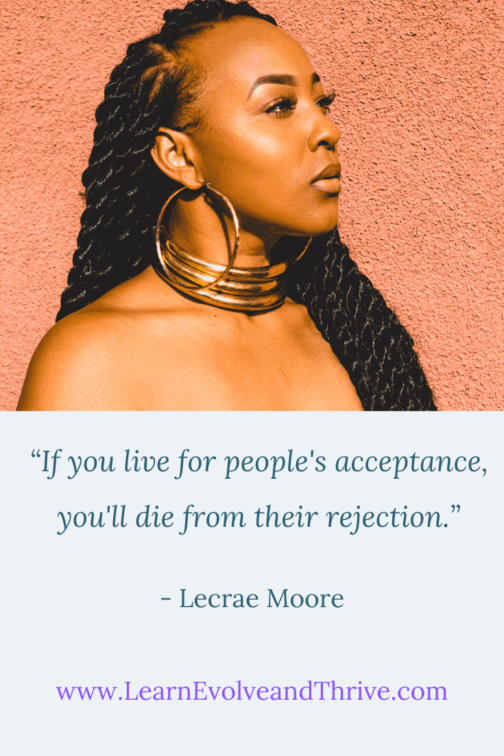 If you live for peoples acceptance you will die from their rejection Lecrae Moore Quote