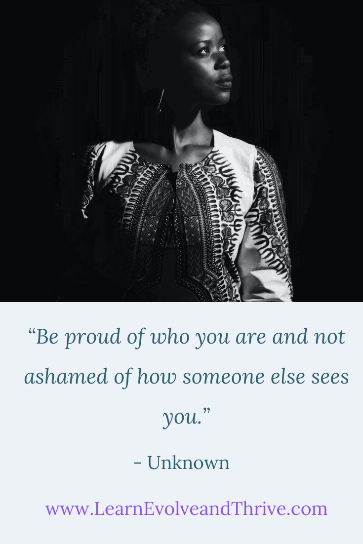 Be proud of who you are and not ashamed of how someone else sees you Quote